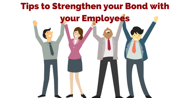 Tips to Strengthen your Bond with your Employees